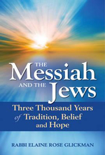 The Messiah and the Jews : Three Thousand Years of Tradition, Belief and Hope - Rabbi Elaine Rose Glickman