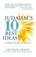 Judaism's Ten Best Ideas : A Brief Guide for Seekers - Dr Arthur Green