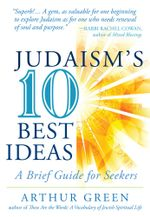 Judaism's Ten Best Ideas : A Brief Guide for Seekers - Arthur Green