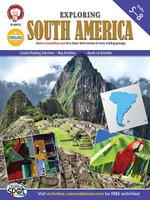 Exploring South America, Grades 5 - 8 - Ph. D. Michael Kramme