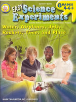 Easy Science Experiments, Grades 4 - 8 : Water, Airplanes, Jets, Rockets, Time, and Place - Mark Twain Media