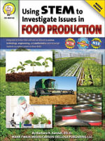 Using Stem to Investigate Issues in Food Production, Grades 5 - 8 - Ed D. Barbara R. Sandall