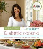 Holly Cleggs Trim and Terrific Diabetic Cooking : Over 250 Recipes That Can Be on Your Table in 30 Minutes or Less - Holly Clegg