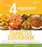 The 4-Ingredient Diabetes Cookbook : Simple, Quick, and Delicious Recipes Using Just Four Ingredients or Less - Nancy S. Hughes