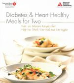 Diabetes and Heart Healthy Meals for Two : Over 170 Delicious Recipes That Help You (Both) Eat Well and Eat Right - American Diabetes Association (ADA)