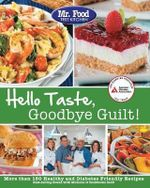 Mr. Food Test Kitchen's Hello Taste, Goodbye Guilt! : Over 150 Healthy and Diabetes Friendly Recipes - American Diabetes Association