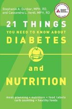 21 Things You Need to Know About Diabetes and Nutrition - Stephanie A. Dunbar