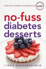 No-Fuss Diabetes Desserts : Fresh, Fast and Diabetes-Friendly Desserts - Linda Gassenheimer