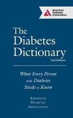 The Diabetes Dictionary : What Every Person with Diabetes Needs to Know - American Diabetes Association