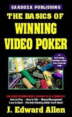 The Basics of Winning Video Poker - J.Edward Allen