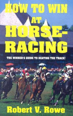 How to Win at Horseracing - Robert V. Rowe