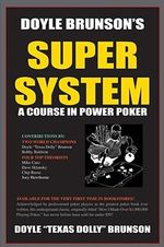 Doyle Brunson's Super System : A Course in Power Poker! - Doyle Brunson