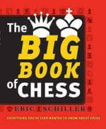 The Big Book of Chess : Everything You've Ever Wanted To Know About Chess - Eric Schiller