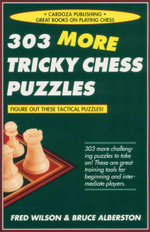 303 More Tricky Chess Puzzles - Fred Wilson