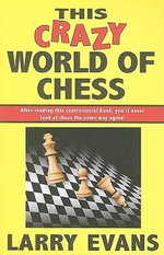 This Crazy World of Chess : 102 Dispatches from the Front - Larry Evans