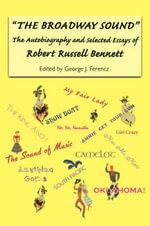 The Broadway Sound : The Autobiography and Selected Essays of Robert Russell Bennett - Robert Russell Bennett