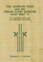 The Gamelan Digul and the Prison-camp Musician Who Built It: : An Australian Link with the Indonesian Revolution - Margaret J. Kartomi