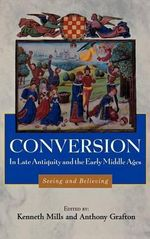 Conversion in Late Antiquity and the Early Middle Ages : Seeing and Believing :  Seeing and Believing