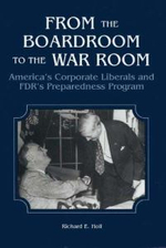 From the Boardroom to the War Room : America's Corporate Liberals and FDR's Preparedness Program - Richard E. Holl