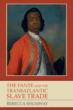 The Fante and the Transatlantic Slave Trade : Explaining the Macsharry, Agenda 2000, and Fischle... - Rebecca Shumway