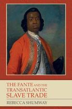 The Fante and the Transatlantic Slave Trade - Rebecca Shumway