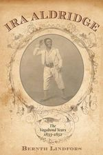Ira Aldridge : The Vagabond Years, 1833-1852 - Bernth Lindfors