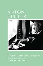 Anton Heiller : Organist, Composer, Conductor - Peter Planyavsky