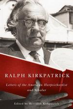 Ralph Kirkpatrick : Letters of the American Harpsichordist and Scholar - Ralph Kirkpatrick