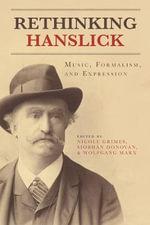 Rethinking Hanslick : Music, Formalism, and Expression