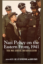 Nazi Policy on the Eastern Front, 1941 : Total War, Genocide, and Radicalization