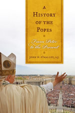 A History of the Popes : From Peter to the Present - John W., S. J. O'Malley
