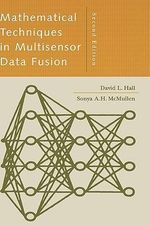 Mathematical Techniques in Multisensor Data Fusion : Artech House Information Warfare Library - David L. Hall