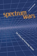 Spectrum Wars : The Policy and Technology Debate - Jennifer A. Manner
