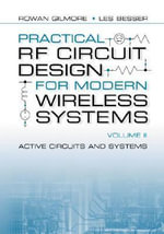 Practical RF Circuit Design for Modern Wireless Systems : Vol. II - Active Circuits and Systems - Rowan Gilmore