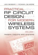 Practical RF Circuit Design for Modern Wireless Systems, Vol 1 : Passive Circuits and Systems - Les Besser