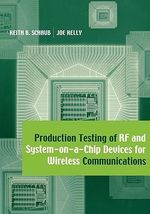 Production Testing of RF and System-on-a-chip Devices for Wireless Communications : Artech House Microwave Library (Hardcover) - Keith B. Schaub