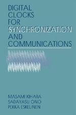 Digital Clocks for Synchronization and Communications - Masami Kihara