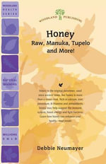 Honey : Raw, Manuka, Tupelo & More! - Debbie Neumayer