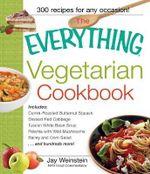 The Everything Vegetarian Cookbook : 300 Healthy Recipes Everyone Will Enjoy - Jay Weinstein