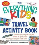 The Everything Kids' Travel Activity Book : Games to Play, Songs to Sing, Fun Stuff to Do - Guaranteed to Keep You Busy the Whole Ride! - Erik A. Hanson