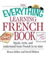 The Everything Learning French Book : Speak, Write, and Understand Basic French in No Time : Everything Language Learning S. - Bruce Sallee