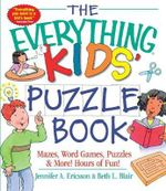 The Everything Kids' Puzzle Book : Mazes, Word Games, Puzzles & More! Hours of Fun! - Jennifer A. Ericsson