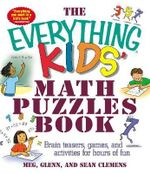 Everything Kids' Math Puzzles : Brain Teasers, Games, and Activites for Hours of Fun - Glenn Clemens Meg