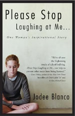 Please Stop Laughing at Me... : One Woman's Inspirational Story - Jodee Blanco