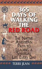 365 Days of Walking the Red Road : the Native American Path to Leading a Spiritual Life Every Day - Terri Jean