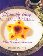 Elegantly Easy Creme Brulee : & Other Custard Desserts - Debbie Puente
