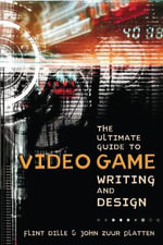 The Ultimate Guide to Video Game Writing and Design - Flint Dille