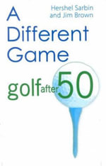 A Different Game : Golf After 50 - Hershel Sarbin