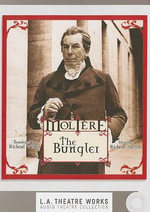 The Bungler : L.A. Theatre Works Audio Theatre Collections - Moliere