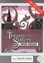 Three Sisters : Audio Theatre Collection - Anton Pavlovich Chekhov